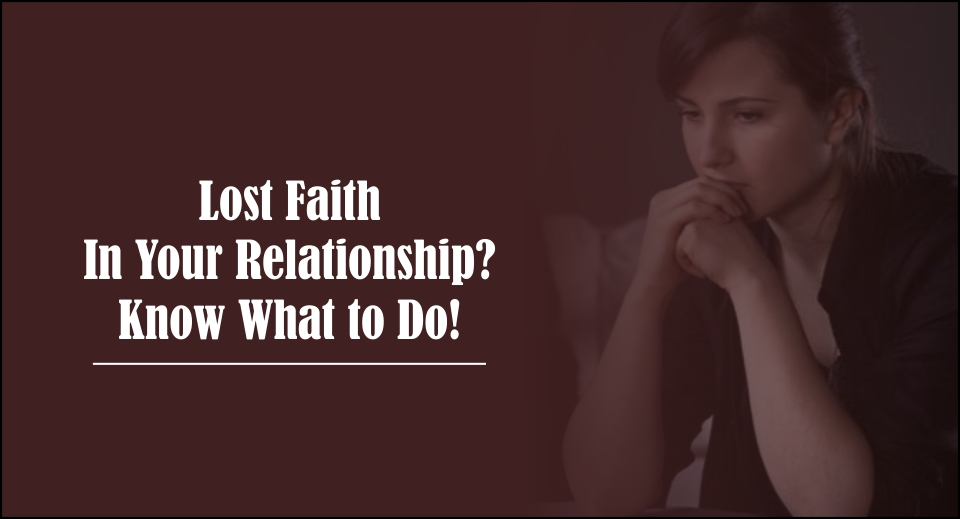 Lost Faith In Your Relationship? Know What to Do-lkelovequotes