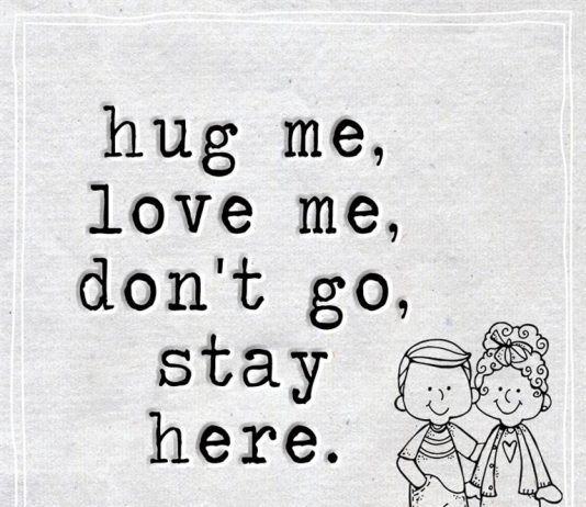 hug me, love me, don't go, stay here -likelovequotes