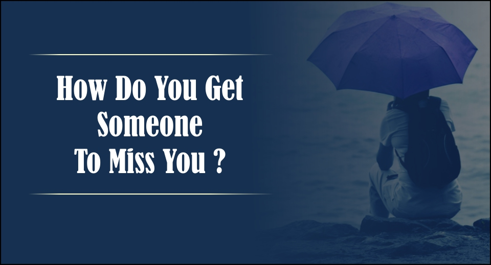 How Do You Get Someone To Miss You-likelovequotes