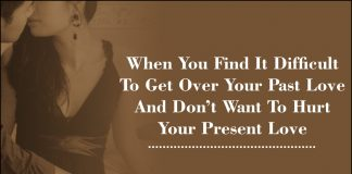 When You Find It Difficult To Get Over Your Past Love And Don't Want To Hurt Your Present Love-likelovequotes.com