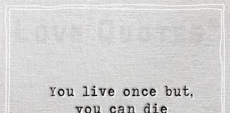 You live once but you can die a multiple -likelovequotes.com