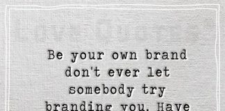 Be your own brand don't ever let somebody try branding you-likelovequotes.com