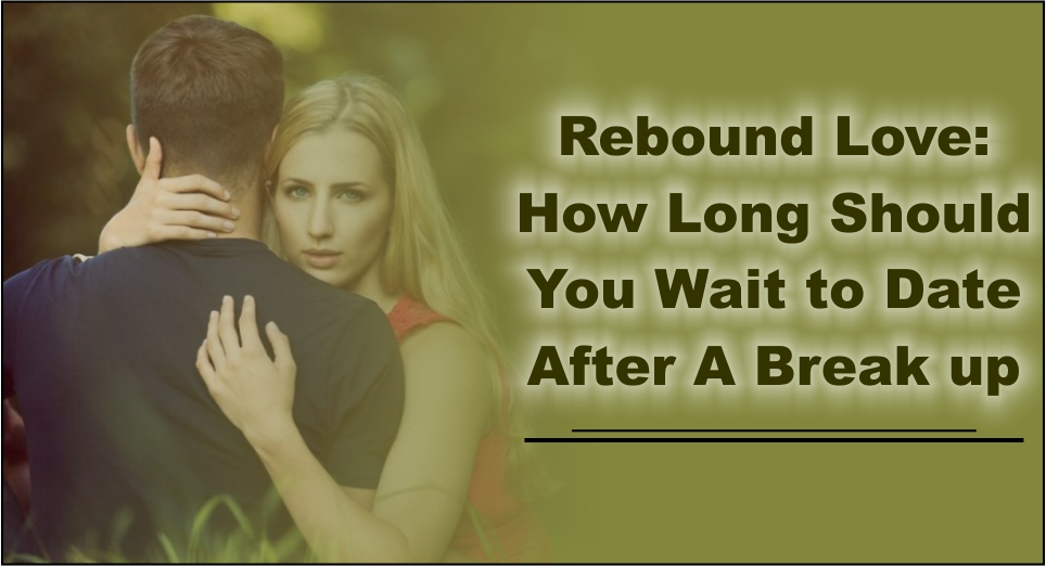 Long Dating Breakup Should A Wait After How I