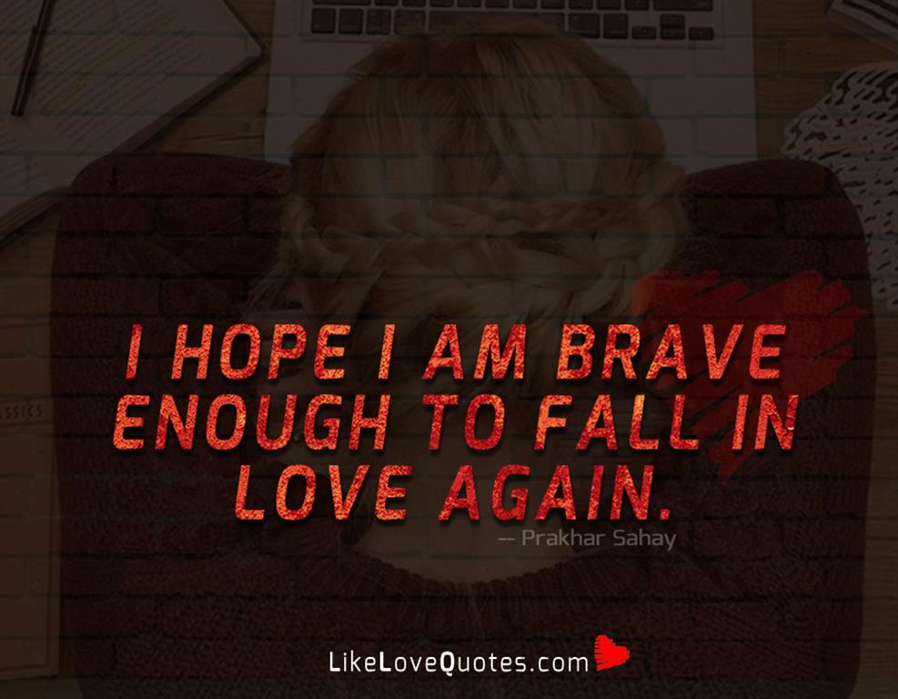 Brave Enough To Fall In Love Again-likelovequotes