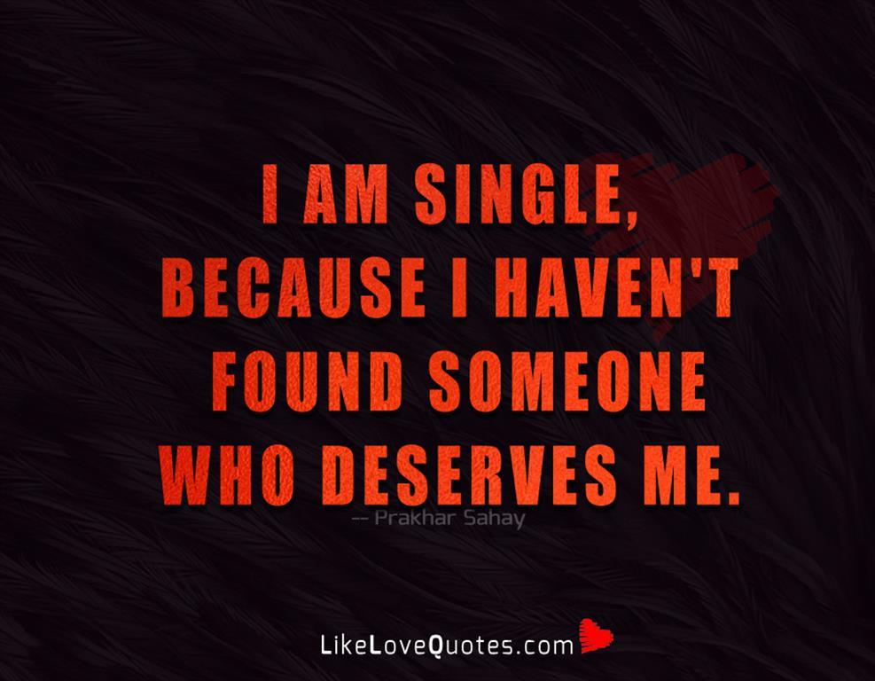 Haven't Found Someone Who Deserves Me-likelovequotes