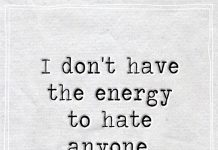 I don't have the energy to hate anyone -likelovequotes