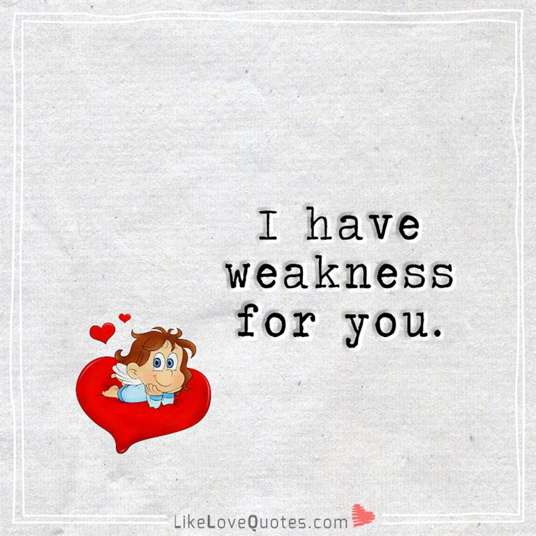 I have weakness for you-likelovequotes