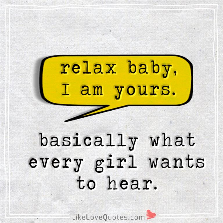 Relax Baby I Am Yours-likelovequotes