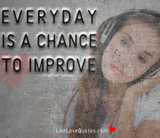 Everyday is a chance to improve -likelovequotes