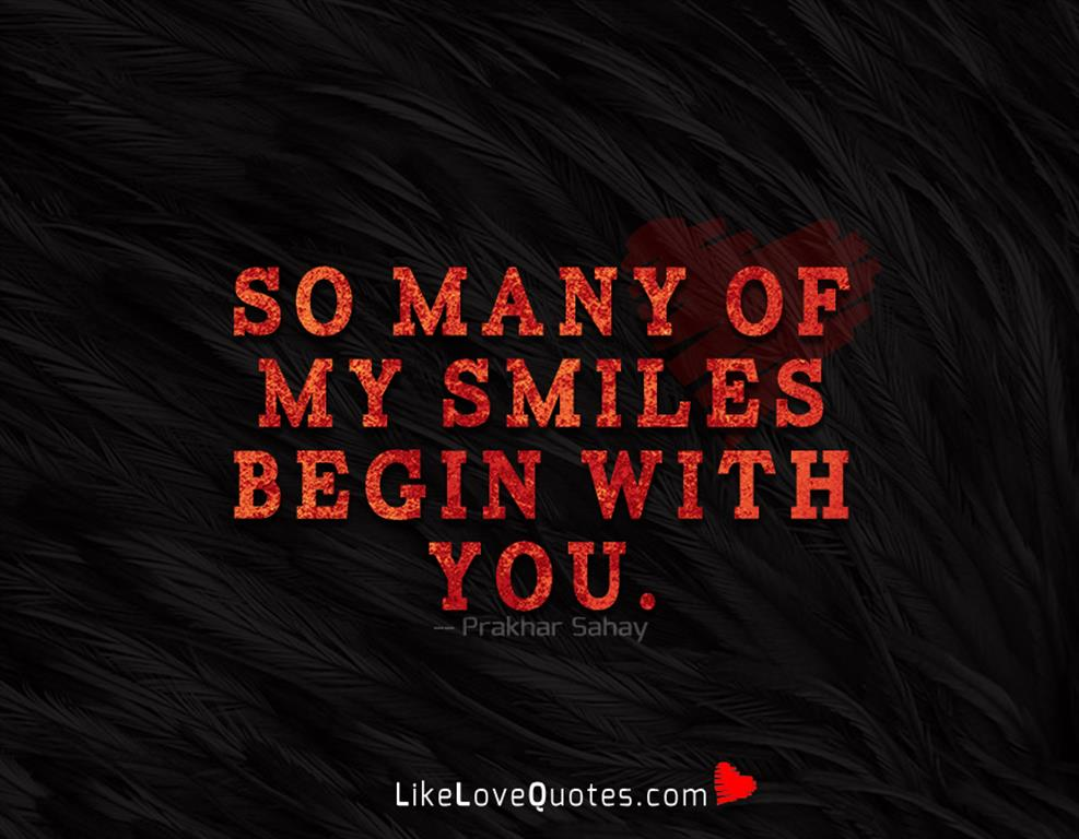 So many of my smiles begin with you-likelovequotes