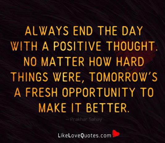 Always End The Day With A Positive Thought -likelovequotes