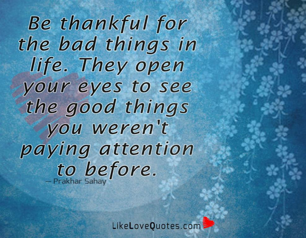 Be Thankful For The Bad Things In Life-likelovequotes