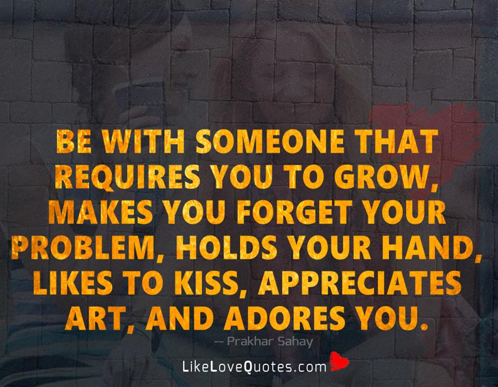 Be With Someone That Requires You To-likelovequotes
