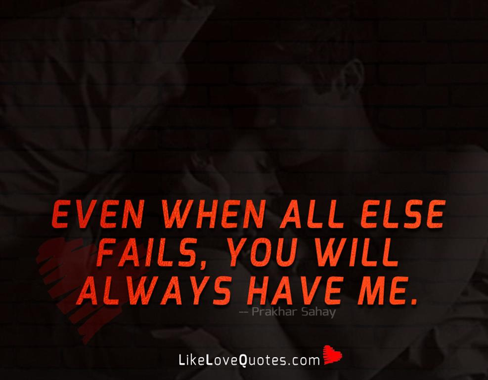 Even when all else fails, you will always have me-likelovequotes