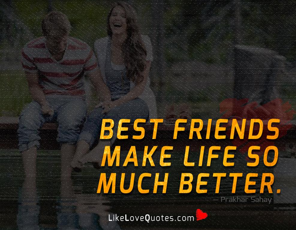 Best friends make life so much better -likelovequotes