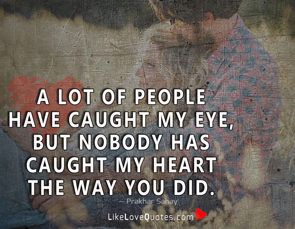 A Lot Of People Have Caught My Eye-likelovequotes