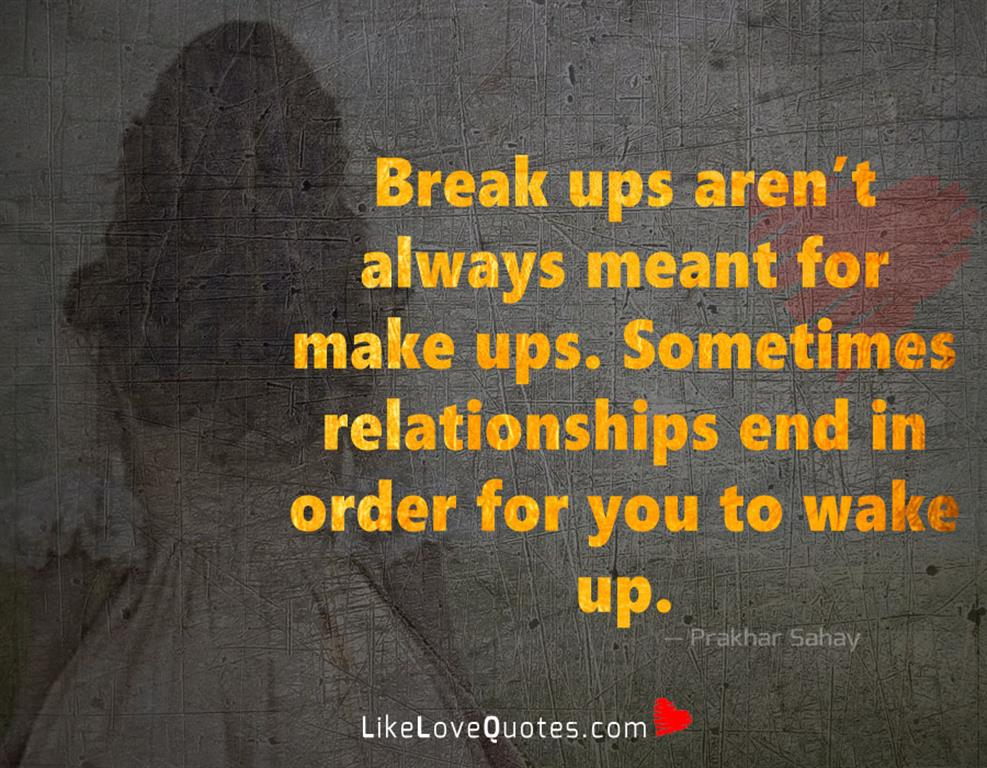 Break Ups Aren't Always Meant For Make Ups -likelovequotes