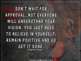 Don't Wait For Approval. Not Everyone Will-likelovequotes