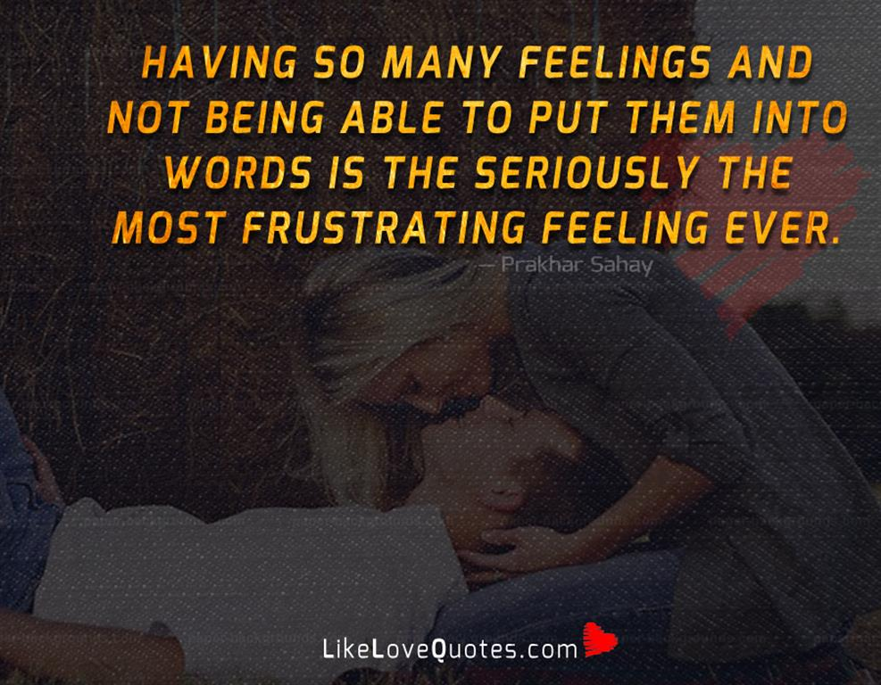Having So Many Feelings And Not-likelovequotes