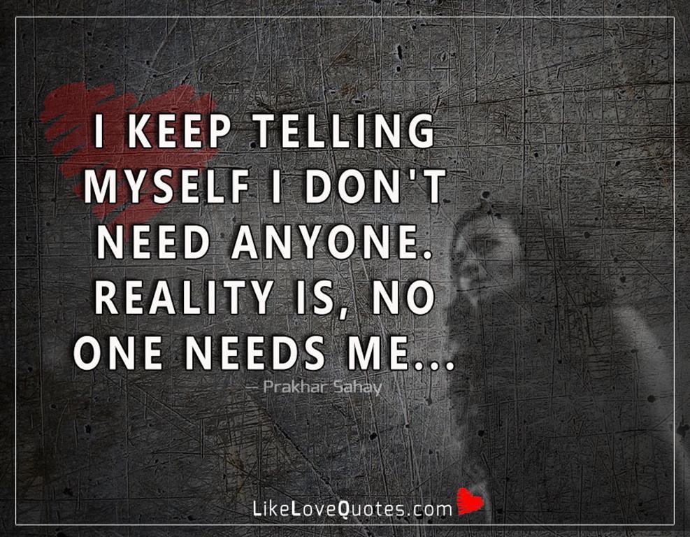 I Keep Telling Myself I Don't Need -likelovequotes