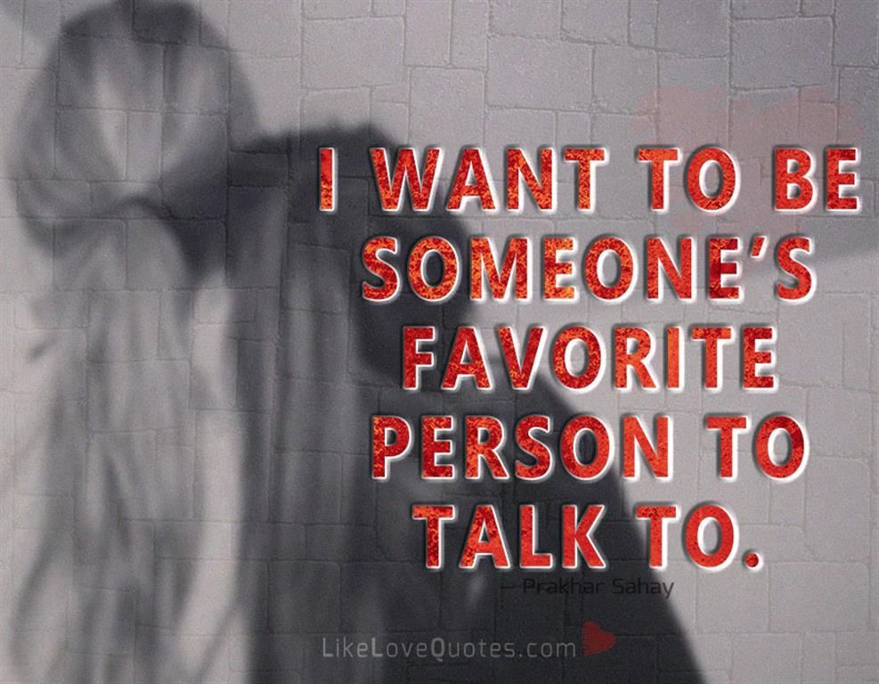 I Want To Be Someone's Favorite Person -likelovequotes