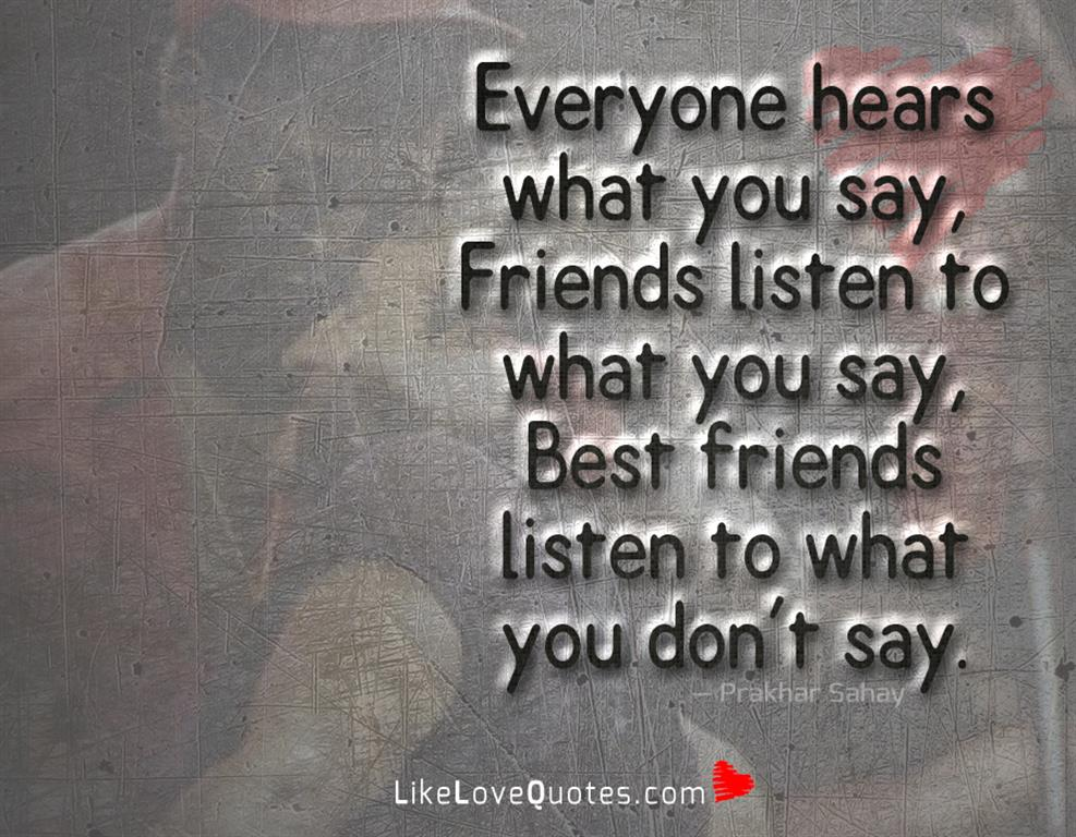 Best Friends Listen To What You-likelovequotes